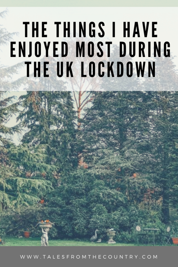 The things I have enjoyed most during the UK lockdown